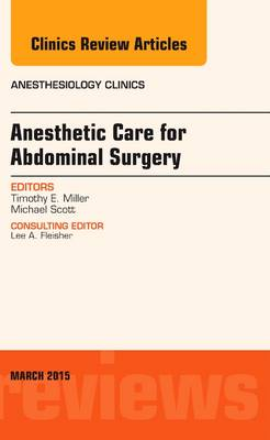 Anesthetic Care for Abdominal Surgery, An Issue of Anesthesiology Clinics - The Clinics: Internal Medicine 33-1 (Hardback)