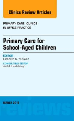 Primary Care for School-Aged Children, An Issue of Primary Care: Clinics in Office Practice - The Clinics: Internal Medicine 42-1 (Hardback)