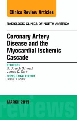 Coronary Artery Disease and the Myocardial Ischemic Cascade, An Issue of Radiologic Clinics of North America - The Clinics: Radiology 53-2 (Hardback)