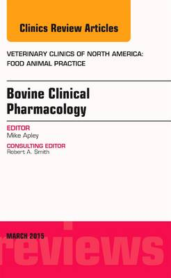 Bovine Clinical Pharmacology, An Issue of Veterinary Clinics of North America: Food Animal Practice - The Clinics: Veterinary Medicine 31-1 (Hardback)