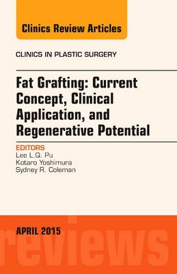 Fat Grafting: Current Concept, Clinical Application, and Regenerative Potential, An Issue of Clinics in Plastic Surgery - The Clinics: Surgery 42-2 (Hardback)