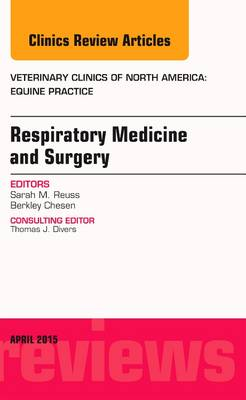 Respiratory Medicine and Surgery, An Issue of Veterinary Clinics of North America: Equine Practice - The Clinics: Veterinary Medicine 31-1 (Hardback)