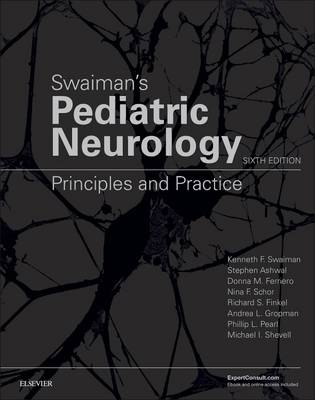 Swaiman's Pediatric Neurology: Principles and Practice (Hardback)