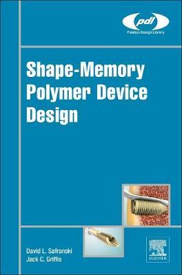 Shape-Memory Polymer Device Design - Plastics Design Library (Hardback)