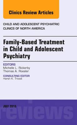 Family-Based Treatment in Child and Adolescent Psychiatry, An Issue of Child and Adolescent Psychiatric Clinics of North America - The Clinics: Internal Medicine 24-3 (Hardback)