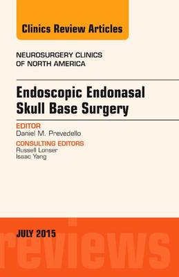 Endoscopic Endonasal Skull Base Surgery, An Issue of Neurosurgery Clinics of North America - The Clinics: Surgery 26-3 (Hardback)