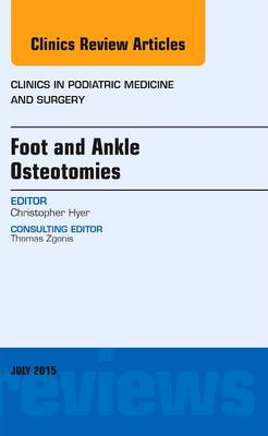 Foot and Ankle Osteotomies, An Issue of Clinics in Podiatric Medicine and Surgery - The Clinics: Internal Medicine 32-3 (Hardback)