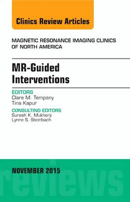 MR-Guided Interventions, An Issue of Magnetic Resonance Imaging Clinics of North America: Volume 23-4 - The Clinics: Radiology (Hardback)