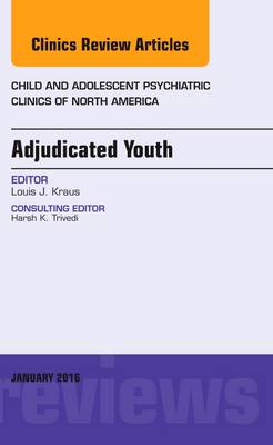 Adjudicated Youth, An Issue of Child and Adolescent Psychiatric Clinics - The Clinics: Internal Medicine 25-1 (Hardback)