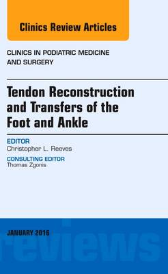Tendon Repairs and Transfers for the Foot and Ankle, An Issue of Clinics in Podiatric Medicine & Surgery - The Clinics: Orthopedics 33-1 (Hardback)