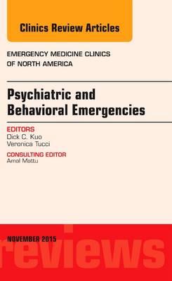 Psychiatric and Behavioral Emergencies, An Issue of Emergency Medicine Clinics of North America - The Clinics: Internal Medicine 33-4 (Hardback)
