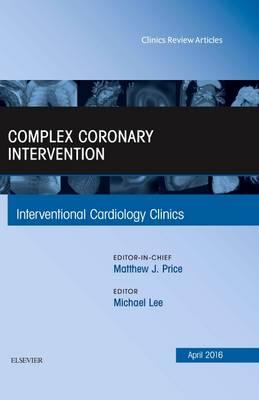 Complex Coronary Intervention, An Issue of Interventional Cardiology Clinics - The Clinics: Internal Medicine 5-2 (Hardback)
