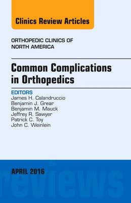 Common Complications in Orthopedics, An Issue of Orthopedic Clinics - The Clinics: Orthopedics 47-2 (Hardback)
