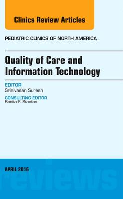 Quality of Care and Information Technology, An Issue of Pediatric Clinics of North America - The Clinics: Internal Medicine 63-2 (Hardback)