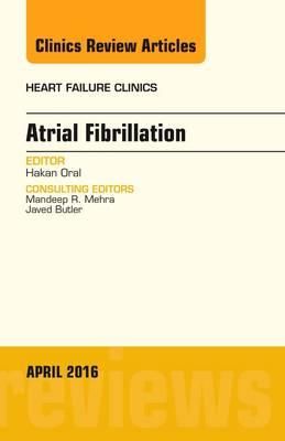 Atrial Fibrillation, An Issue of Heart Failure Clinics - The Clinics: Internal Medicine 12-2 (Hardback)