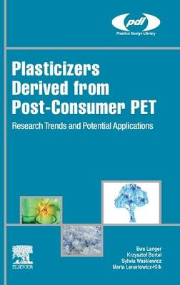 Plasticizers Derived from Post-consumer PET: Research Trends and Potential Applications - Plastics Design Library (Hardback)