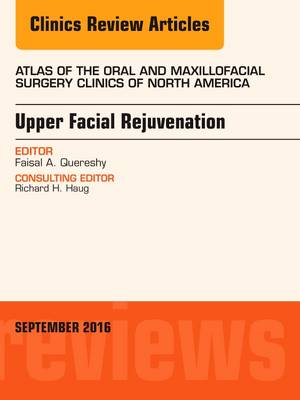 Upper Facial Rejuvenation, An Issue of Atlas of the Oral and Maxillofacial Surgery Clinics of North America - The Clinics: Dentistry 24-2 (Hardback)
