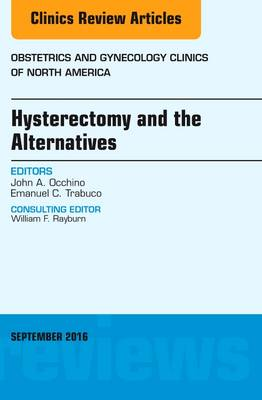 Hysterectomy and the Alternatives, An Issue of Obstetrics and Gynecology Clinics of North America - The Clinics: Internal Medicine 43-3 (Hardback)