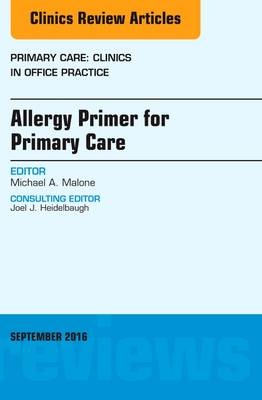 Allergy Primer for Primary Care, An Issue of Primary Care: Clinics in Office Practice - The Clinics: Internal Medicine 43-3 (Hardback)