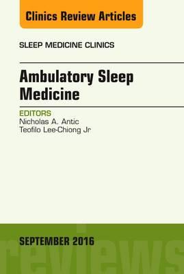 Ambulatory Sleep Medicine, An Issue of Sleep Medicine Clinics - The Clinics: Internal Medicine 11-3 (Hardback)