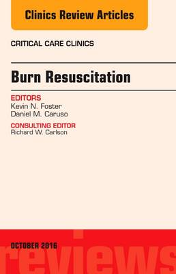 Burn Resuscitation, An Issue of Critical Care Clinics - The Clinics: Internal Medicine 32-4 (Hardback)