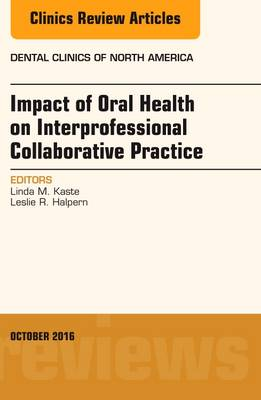 Impact of Oral Health on Interprofessional Collaborative Practice, An Issue of Dental Clinics of North America - The Clinics: Dentistry 60-4 (Hardback)