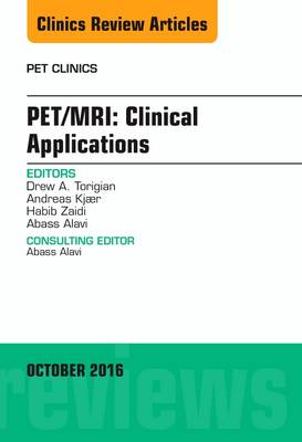 PET/MRI: Clinical Applications, An Issue of PET Clinics - The Clinics: Radiology 11-4 (Hardback)