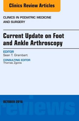 Current Update on Foot and Ankle Arthroscopy, An Issue of Clinics in Podiatric Medicine and Surgery - The Clinics: Orthopedics 33-4 (Hardback)