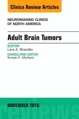 Adult Brain Tumors, An Issue of Neuroimaging Clinics of North America - The Clinics: Radiology 26-4 (Hardback)