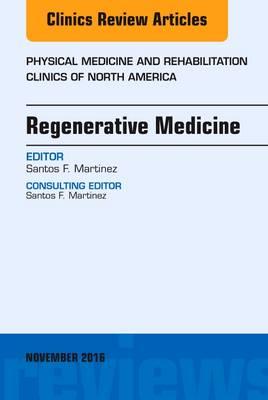 Regenerative Medicine, An Issue of Physical Medicine and Rehabilitation Clinics of North America - The Clinics: Orthopedics 27-4 (Hardback)