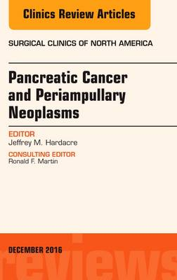 Pancreatic Cancer and Periampullary Neoplasms, An Issue of Surgical Clinics of North America - The Clinics: Surgery 96-6 (Hardback)