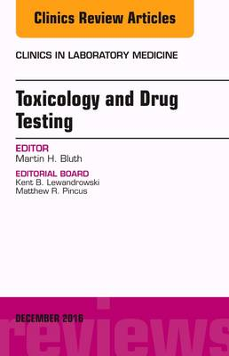 Toxicology and Drug Testing, An Issue of Clinics in Laboratory Medicine - The Clinics: Internal Medicine 36-4 (Hardback)