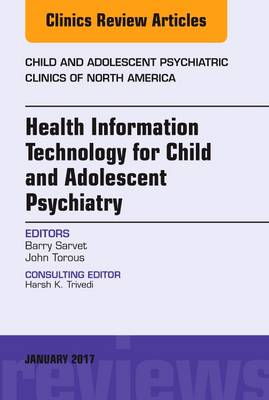 Health Information Technology for Child and Adolescent Psychiatry, an Issue of Child and Adolescent Psychiatric Clinics of North America - The Clinics: Internal Medicine 26-1 (Hardback)