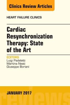 Cardiac Resynchronization Therapy: State of the Art, An Issue of Heart Failure Clinics - The Clinics: Internal Medicine 13-1 (Hardback)