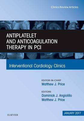Antiplatelet and Anticoagulation Therapy In PCI, An Issue of Interventional Cardiology Clinics - The Clinics: Internal Medicine 6-1 (Hardback)