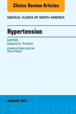 Hypertension, An Issue of Medical Clinics of North America - The Clinics: Internal Medicine 101-1 (Hardback)