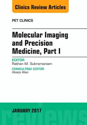 Molecular Imaging and Precision Medicine, Part 1, An Issue of PET Clinics - The Clinics: Radiology 12-1 (Hardback)