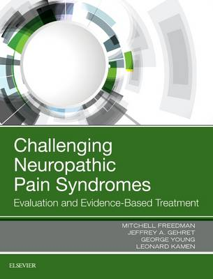 Challenging Neuropathic Pain Syndromes: Evaluation and Evidence-Based Treatment (Hardback)