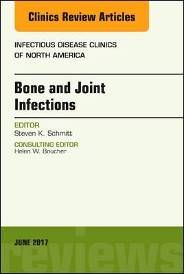 Bone and Joint Infections, An Issue of Infectious Disease Clinics of North America - The Clinics: Internal Medicine 31-2 (Hardback)