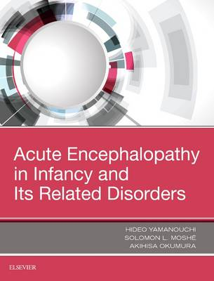 Acute Encephalopathy and Encephalitis in Infancy and Its Related Disorders (Hardback)