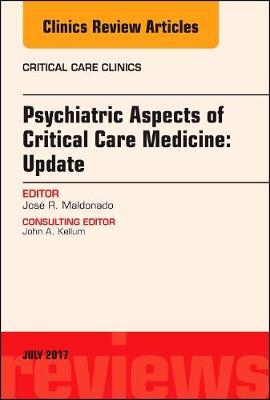 Psychiatric Aspects of Critical Care Medicine, An Issue of Critical Care Clinics - The Clinics: Internal Medicine 33-3 (Hardback)