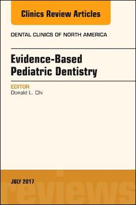 Evidence-based Pediatric Dentistry, An Issue of Dental Clinics of North America - The Clinics: Dentistry 61-3 (Hardback)