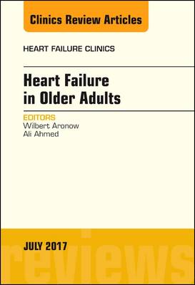 Heart Failure in Older Adults, An Issue of Heart Failure Clinics - The Clinics: Internal Medicine 13-3 (Hardback)