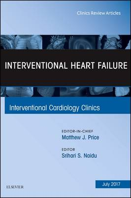 Interventional Heart Failure, An Issue of Interventional Cardiology Clinics - The Clinics: Internal Medicine 6-3 (Hardback)