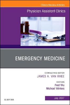 Emergency Medicine, An Issue of Physician Assistant Clinics - The Clinics: Internal Medicine 2-3 (Hardback)