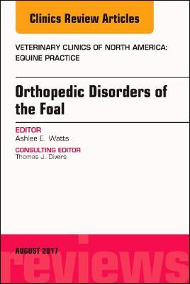 Orthopedic Disorders of the Foal, An Issue of Veterinary Clinics of North America: Equine Practice - The Clinics: Veterinary Medicine 33-2 (Hardback)
