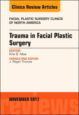 Trauma in Facial Plastic Surgery, An Issue of Facial Plastic Surgery Clinics of North America - The Clinics: Surgery 25-4 (Hardback)
