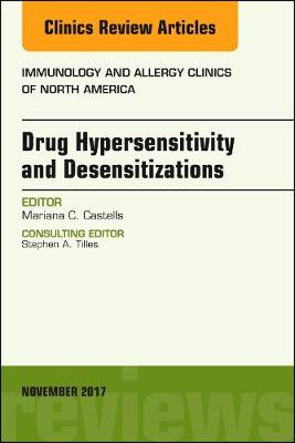 Drug Hypersensitivity and Desensitizations, An Issue of Immunology and Allergy Clinics of North America - The Clinics: Internal Medicine 37-4 (Hardback)