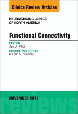 Functional Connectivity, An Issue of Neuroimaging Clinics of North America - The Clinics: Radiology 27-4 (Hardback)