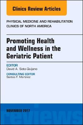 Promoting Health and Wellness in the Geriatric Patient, An Issue of Physical Medicine and Rehabilitation Clinics of North America - The Clinics: Orthopedics 28-4 (Hardback)